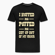 I huffed and puffed and got out of my chair T-Shirts