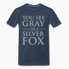 You see gray I see a silver fox T-Shirts