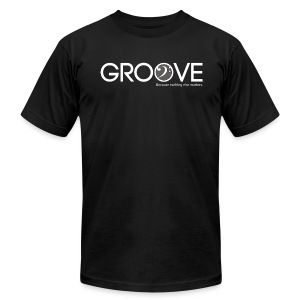 GROOVE: Because nothing else matters - Men's T-Shirt by American Apparel