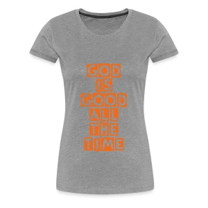 God Is Good All The Time - Women's Tee - Orange Letters - Women's Premium T-Shirt