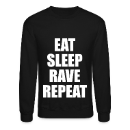 Long Sleeve Shirts ~ Men's Crewneck Sweatshirt ~ Eat Sleep Rave Repeat Crewneck Sweatshirt