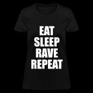 Women's T-Shirts ~ Women's T-Shirt ~ Eat Sleep Rave Repeat Womens Girls T Shirt