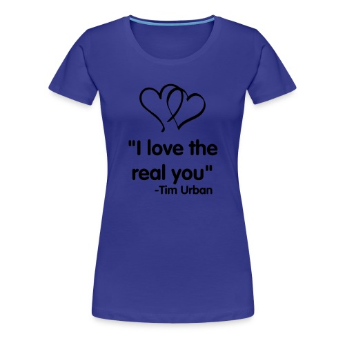 Women's Premium T-Shirt - Support the upcoming Tim Urban Single The Real You