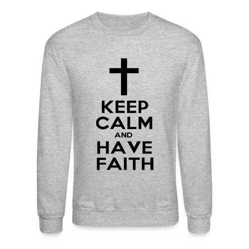 Keep Calm and Have Faith. - Crewneck Sweatshirt