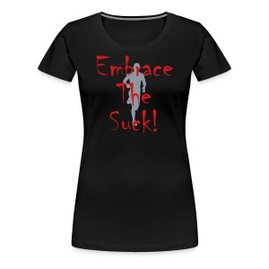 WOMENS RUNNING T SHIRT - EMBRACE THE SUCK - Women's Premium T-Shirt