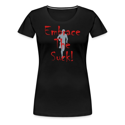 WOMENS RUNNING T SHIRT - EMBRACE THE SUCK - Women's Premium T-Shirt
