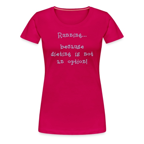 WOMENS RUNNING T SHIRT - DIETING NO OPTION - Women's Premium T-Shirt