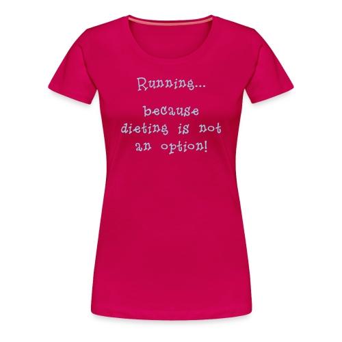 WOMENS RUNNING T SHIRT - DIETING NO OPTION - Women's Premium T-Shirt