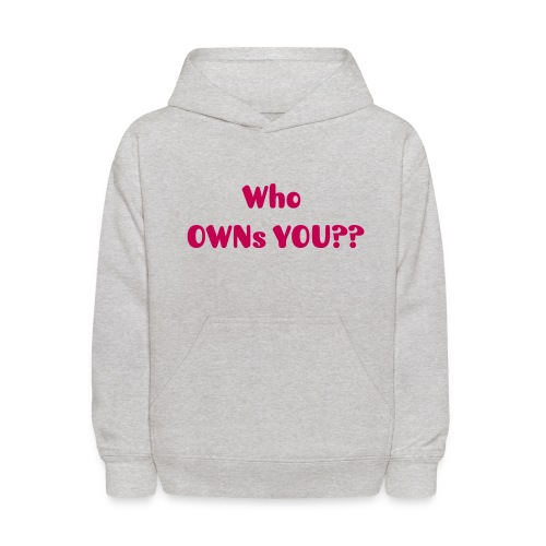 Who OWNs You - Kids' Hoodie