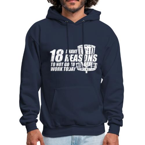 I Have 18 Reasons to NOT go to Work Today - Adult Hoodie - Men's Hoodie
