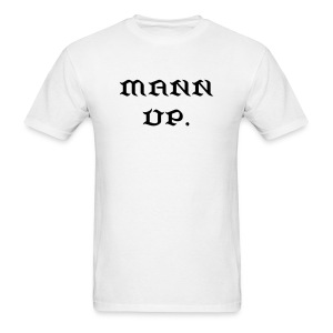 MANN UP. Shirt - Men's T-Shirt
