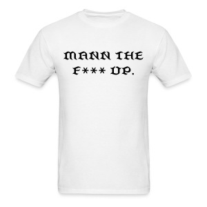 Men's T-Shirt - No more excuse. No more games. It is time to MANN THE F*** UP. Now let everyone else know it when you sport around this fresh shirt!