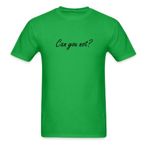 Can you not shirt - Men's T-Shirt