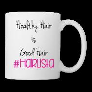Mugs & Drinkware ~ Coffee/Tea Mug ~ Healthy Hair = Good Hair Mug