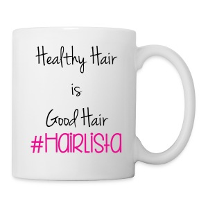 Healthy Hair = Good Hair Mug - Coffee/Tea Mug