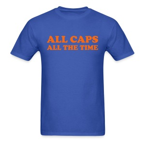 ALL CAPS ALL THE TIME T-Shirt - Men's T-Shirt