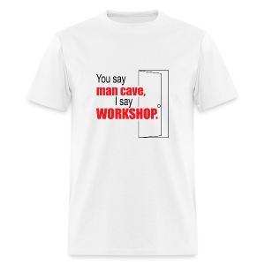 You say man cave - Men's T-Shirt