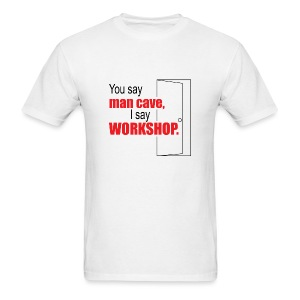 You say man cave - Men's T-Shirt