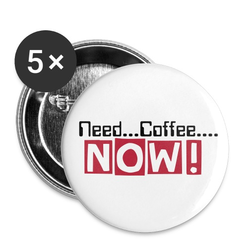 Need Coffee Button - Large Buttons
