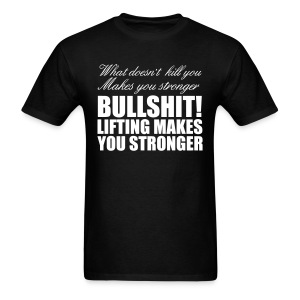 What doesn't kill you makes you stronger T-Shirt - Men's T-Shirt