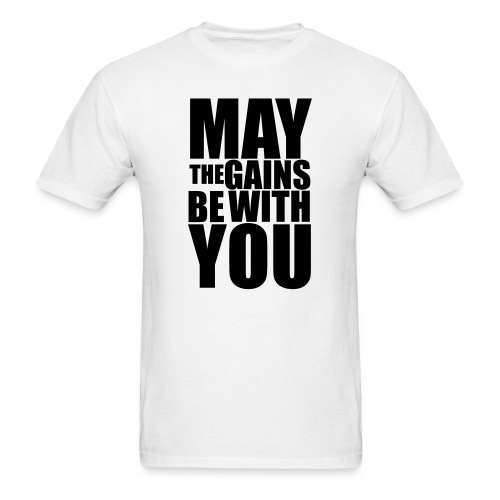 May the Gains be with you T-Shirt - Men's T-Shirt
