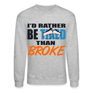 Jordan 10 bobcats crewneck-Id rather be tired than broke-Jordan X sweatshirt - Crewneck Sweatshirt