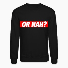 Or nah? Long Sleeve Shirts