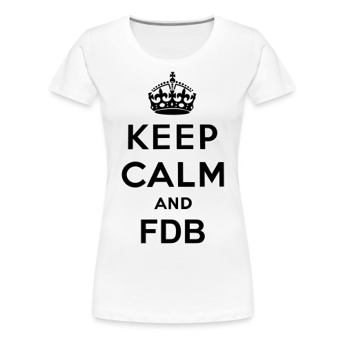 Keep calm and FDB T-shirt - Women's Premium T-Shirt
