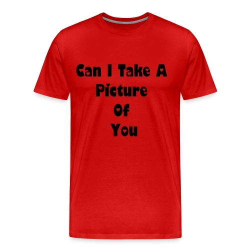 Can I Take A Picture Shirt - Men's Premium T-Shirt