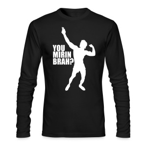 Long Sleeve T-Shirt Zyzz You Mirin Brah? - Men's Long Sleeve T-Shirt by Next Level