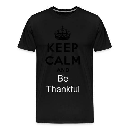 keep calm and be thankfull - Men's Premium T-Shirt