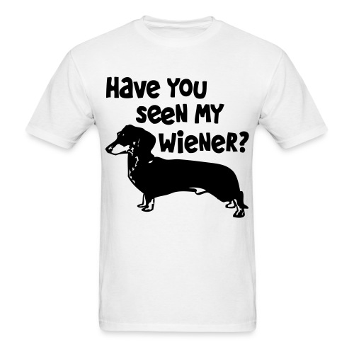 Have you seen my wiener? - Men's T-Shirt