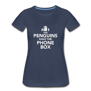 The Penguins Have the Phone Box - Women's Premium T-Shirt