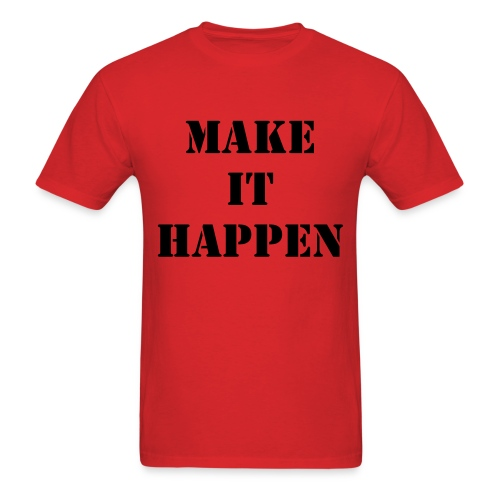 Make it happen - Men's T-Shirt