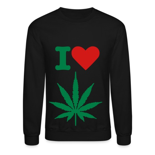 I love weed - Crewneck Sweatshirt