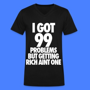 I Got 99 Problems But Getting Rich Aint One T-Shirts - Men's V-Neck T-Shirt by Canvas