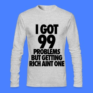 I Got 99 Problems But Getting Rich Aint One Long Sleeve Shirts - Men's Long Sleeve T-Shirt by Next Level