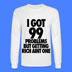 I Got 99 Problems But Getting Rich Aint One Long Sleeve Shirts - Men's Long Sleeve T-Shirt