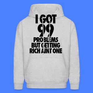 I Got 99 Problems But Getting Rich Aint One Hoodies - Men's Hoodie