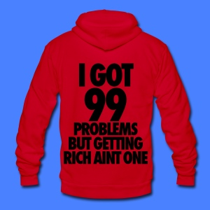 I Got 99 Problems But Getting Rich Aint One Zip Hoodies & Jackets - Unisex Fleece Zip Hoodie by American Apparel