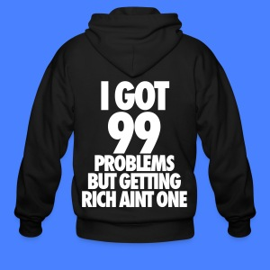 I Got 99 Problems But Getting Rich Aint One Zip Hoodies & Jackets - Men's Zip Hoodie
