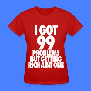 I Got 99 Problems But Getting Rich Aint One Women's T-Shirts - Women's T-Shirt