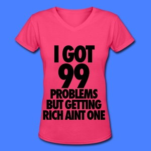 I Got 99 Problems But Getting Rich Aint One Women's T-Shirts - Women's V-Neck T-Shirt