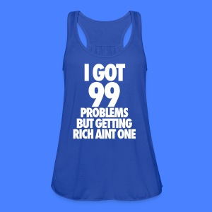 I Got 99 Problems But Getting Rich Aint One Tanks - Women's Flowy Tank Top by Bella