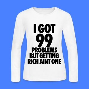 I Got 99 Problems But Getting Rich Aint One Long Sleeve Shirts - Women's Long Sleeve Jersey T-Shirt