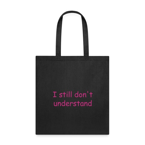 I Don'T UNDERSTAND - Tote Bag