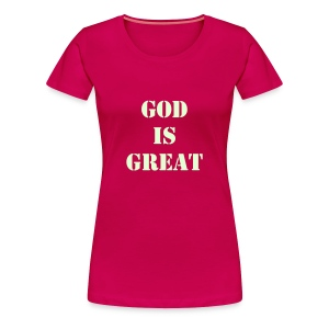 WOMENS God is great shirt - Women's Premium T-Shirt