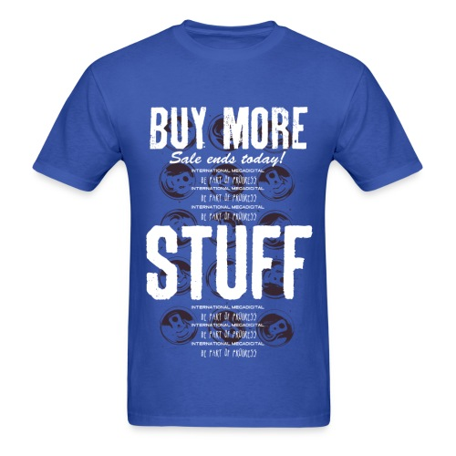 Buy More Stuff (International Megadigital) - Men's T-Shirt