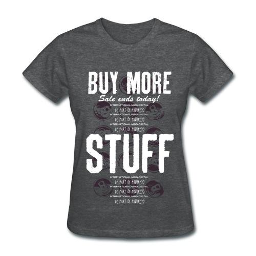 Buy More Stuff (International Megadigital) - Women's T-Shirt
