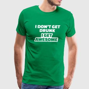 I don't get drunk I get awesome T-Shirts - Men's Premium T-Shirt
